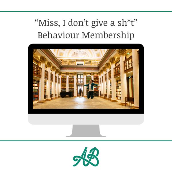 """Miss, I don't give a sh*t"" Behaviour Membership"